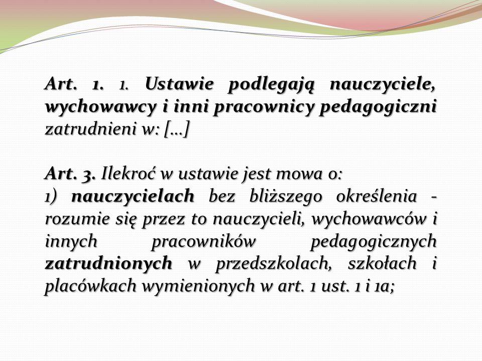 Art. 1. 1. Ustawie podlegają nauczyciele, wychowawcy i inni pracownicy pedagogiczni zatrudnieni w: […]